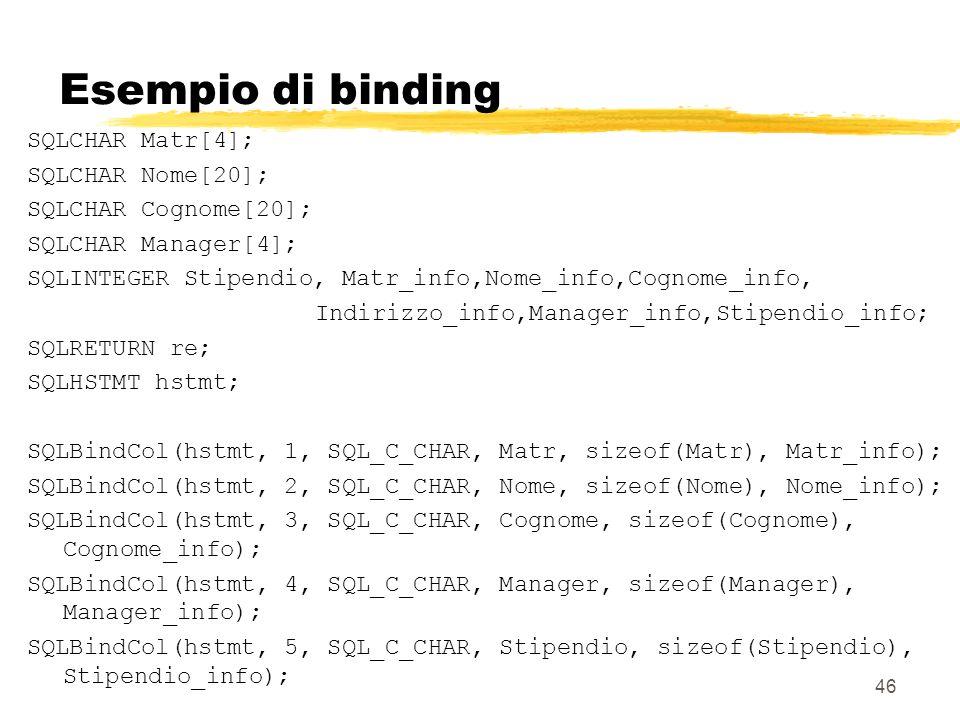 Esempio di binding SQLCHAR Matr[4]; SQLCHAR Nome[20];